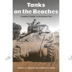 Tanks on the Beaches A Marine Tanker in the Pacific War NEIMAN ROBERT M. Janet M. Martin Kenneth W. Estes Samochody