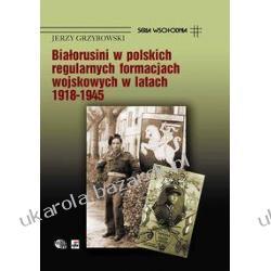 Białorusini w polskich regularnych formacjach wojskowych 1918-1945 Jerzy Grzybowski Kalendarze ścienne