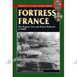 Fortress France The Maginot Line and French Defenses in World War II Kaufmann J. E. Kaufmann H. W.
