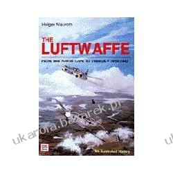 The Luftwaffe From The North Cape To Tobruk 1939-1945 Nauroth Holger Pozostałe