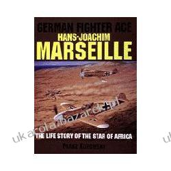 German Fighter Ace Hans-Joachim Marseille The Life Story of the