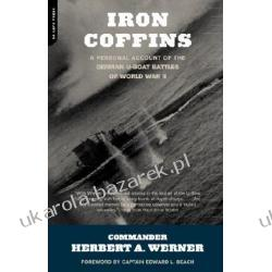 Iron Coffins A Personal Account of the German U-Boat Battles of World War II Werner Herbert A. Beach Edward L. Jr. Pozostałe
