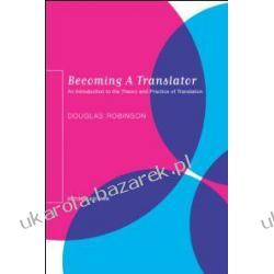 Becoming a Translator An Introduction to the Theory and Practice of Translation Robinson Douglas Szycie, krawiectwo