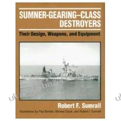 Sumner-gearing-class Destroyers Their Design, Weapons, And Equipment Sumrall Robert F. Pozostałe