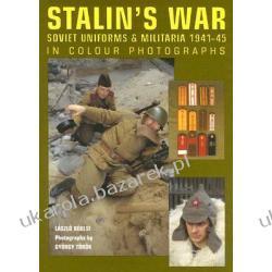 Stalin's War Soviet Uniforms & Militaria 1941-45 in Colour Photographs Bekesi Laszlo Torok Gyorgy Kalendarze ścienne