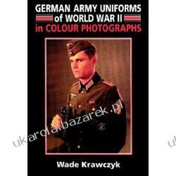 German Army Uniforms of World War II in Colour Photographs Krawczyk Wade Kalendarze ścienne