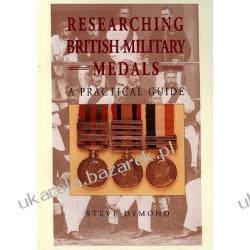 Researching British Military Medals A Practical Guide Dymond Steve Kalendarze ścienne