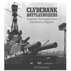 Clydebank Battlecruisers Forgotten Photographs from John Brown's Shipyard Ian johnston  Kampanie i bitwy