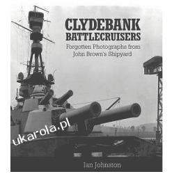Clydebank Battlecruisers Forgotten Photographs from John Brown's Shipyard Ian johnston
