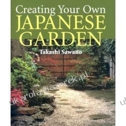 Creating Your Own Japanese Garden Sawano Takashi Pozostałe