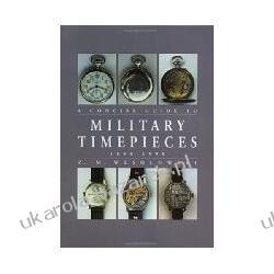 Concise Guide to Military Timepieces Wesolowski Z. M. Kalendarze ścienne