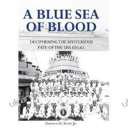 A Blue Sea Of Blood: Deciphering The Mysterious Fate Of The Uss Edsall Kehn Donald M. Kalendarze ścienne