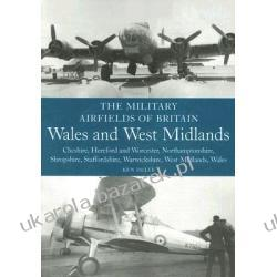 The Military Airfields of Britain Wales and West Midlands: Cheshire, Hereford and Worcester, Northamptonshire, Shropshire, Staffordshire, Warwickshir Delve Ken Biografie, wspomnienia