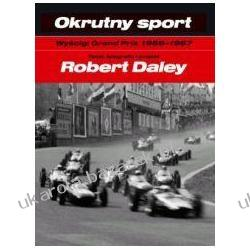 Okrutny sport. Wyścigi Grand Prix 1959-1967 Robert Daley