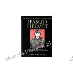 The Personnel Armor System Ground Troops (pasgt) Helmet An Illustrated Study Of The U.s. Military's Current Issue Helmet Reynosa Mark A.