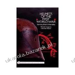 Helmets of the First World War: Germany, Britain & Their Allies Haselgrove Michael J.