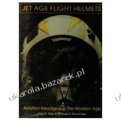 Jet Age Flight Helmets: Aviation Headgear in the Modern Age Wise Alan R. Pozostałe
