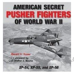 American Secret Pusher Fighters Of WWII Xp-54, Xp-55, And Xp-56 Balzer Gerald H.