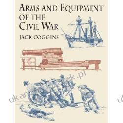 Arms and Equipment of the Civil War Coggins Jack Historyczne