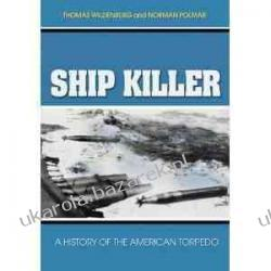 Ship Killer A History of the American Torpedo Thomas Wildenberg