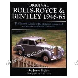 Original Rolls-royce & Bentley 1946-65 The Restorer's Guide To The 'standard' Saloons And Mainstream Coachbuilt Derivatives Taylor James Samochody