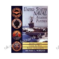 United States Navy Patches Series Aircraft Carriers/Carrier Air Wings/Support Establishments Volume I Roberts Michael L. Kalendarze ścienne