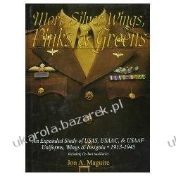 More Silver Wings, Pinks & Greens An Expanded Study Of Usas, Usaac, & Usaaf Uniforms, Wings & Insignia 1913-1945 Including Civilian Auxiliaries Maguire Jon A. Szydełkowanie i robótki na drutach