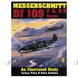 Messerschmitt Bf 109 F/G/K Series An Illustrated Study Prien Jochen Prien/Rodeike