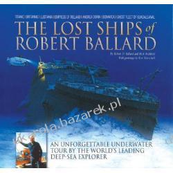 The Lost Ships of Robert Ballard An Unforgettable Underwater Tour by the World's Leading Deep-Sea Explorer Ballard Robert D. Archbold Rick Pozostałe