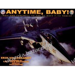 Anytime, Baby! Hail and Farewell to the United States Navy F-14 Tomcat Hildebrandt Erik Snodgrass Dale Parsons Dave