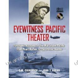Eyewitness Pacific Theater Firsthand Accounts Of The War In The Pacific From Pearl Harbor To The Atomic Bombs Giangreco D. M. Kuehn John T. Bergerud Eric
