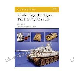 Modelling the Tiger Tank in 1/72 Scale Clark Alex Osprey