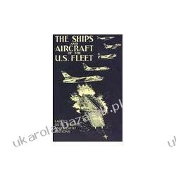 The Ships and Aircraft of the U. S. Fleet, 1950, 1958, 1965 Editions Fahey James C Pozostałe
