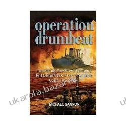 Operation Drumbeat The Dramatic True Story of Germany's First U-Boat Attacks Along the American Coast in World War II Michael Gannon Ogród - opracowania ogólne