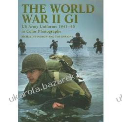 The World War II GI Us Army Uniforms 1941-45 In Colour Photographs Windrow Richard