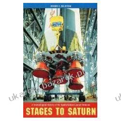 Stages to Saturn A Technological History of the Apollo/Saturn Launch Vehicles Bilstein Roger E. Albumy i czasopisma
