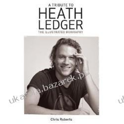 Heath Ledger The Illustrated Biography Roberts Chris Pozostałe