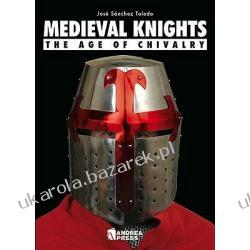 Medieval Knights The Age of Chivalry Jose Sanchez Toledo Pozostałe