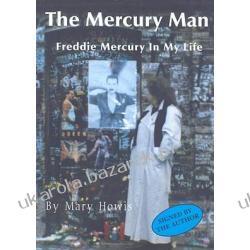 The Mercury Man Freddie Mercury In My Life Howis Mary Pozostałe