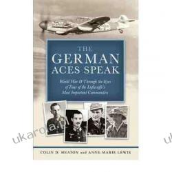 The German Aces Speak: World War II Through the Eyes of Four of the Luftwaffe's Most Important Commanders  Sztuka, malarstwo i rzeźba