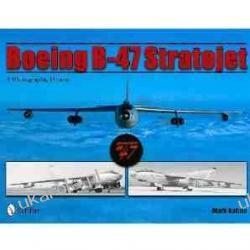 Boeing B-47 Stratojet: A Photographic History Mark Natola
