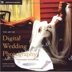 The Art of Digital Wedding Photography Professional Techniques with Style Cantrell Bambi Cohen Skip