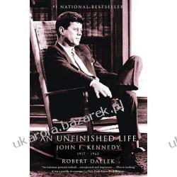 An Unfinished Life John F. Kennedy 1917-1963 Dallek Robert Politycy