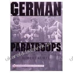 German Paratroops Uniforms, Insignia & Equipment Of The Fallschirmjager In World War II Kurtz Robert Pozostałe