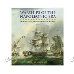 Warships of the Napoleonic Era: Design, Development and Deployment Robert Gardiner Pozostałe