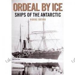 Ordeal by Ice: Ships of the Antarctic Rorke Bryan Samochody