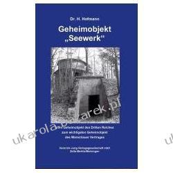 """Geheimobjekt """"seewerk"""" Vom Geheimobjekt des Dritten Reiches zum wichtigsten Geheimobjekt des Warschauer Vertrages Marynarka Wojenna"""