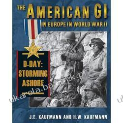 The American Gi In Europe In World War II D-day And After Kaufmann J. E. Kaufman H. W. Ogród - opracowania ogólne