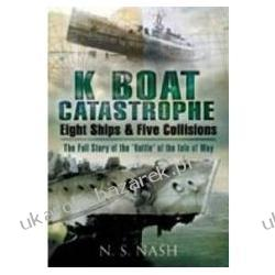 K Boat Catastrophe: Eight Ships and Five Collisions: The Full Story of the Battle' of the Isle of May N S Nash Kalendarze ścienne
