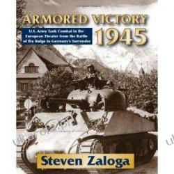 Armored Victory 1945 U.S. Army Tank Combat in the European Theater from the Battle of the Bulge to Germany's Surrender Ogród - opracowania ogólne